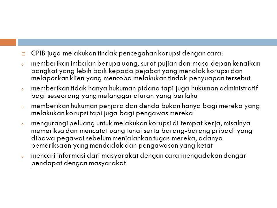 CPIB juga melakukan tindak pencegahan korupsi dengan cara: