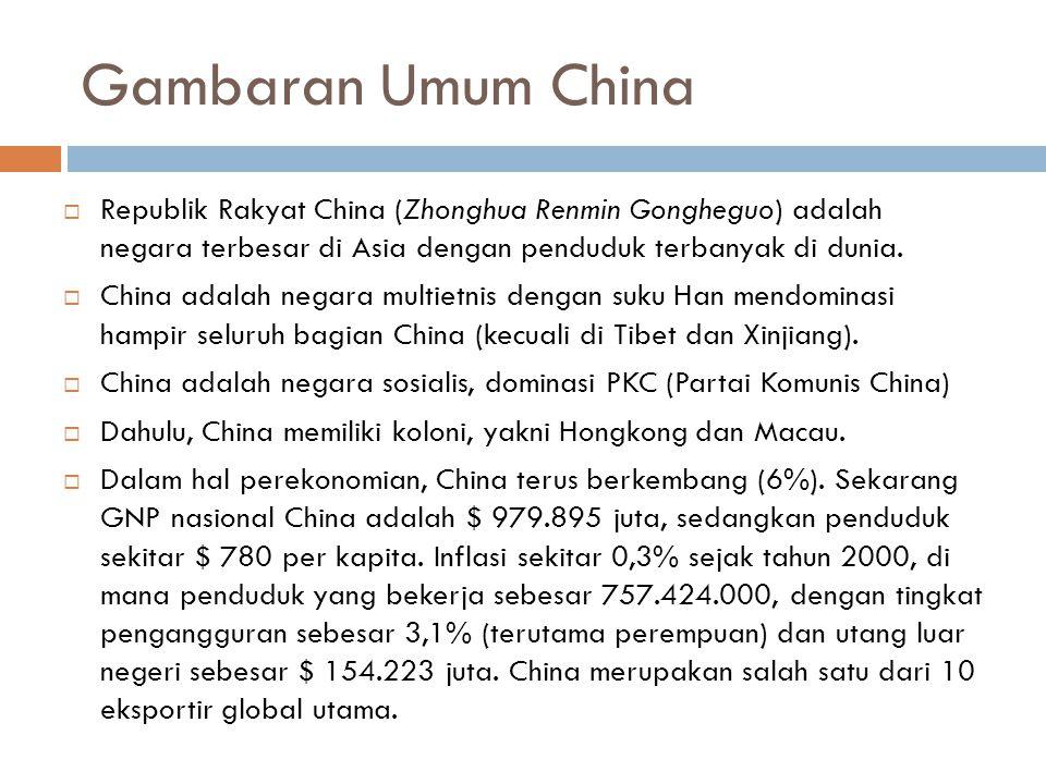Gambaran Umum China Republik Rakyat China (Zhonghua Renmin Gongheguo) adalah negara terbesar di Asia dengan penduduk terbanyak di dunia.