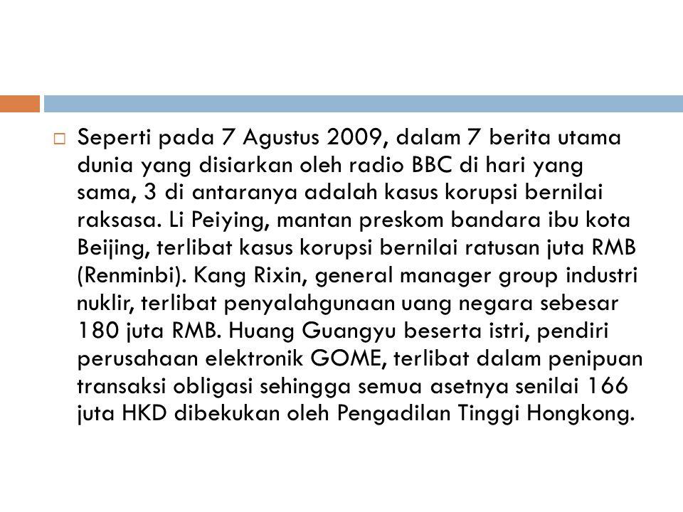 Seperti pada 7 Agustus 2009, dalam 7 berita utama dunia yang disiarkan oleh radio BBC di hari yang sama, 3 di antaranya adalah kasus korupsi bernilai raksasa.