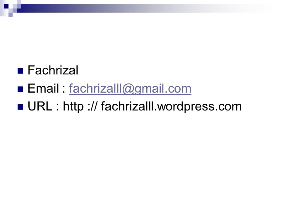 Fachrizal Email : fachrizalll@gmail.com URL : http :// fachrizalll.wordpress.com