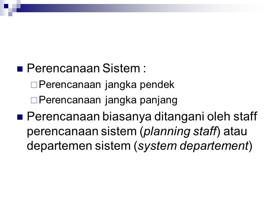 Perencanaan Sistem : Perencanaan jangka pendek. Perencanaan jangka panjang.