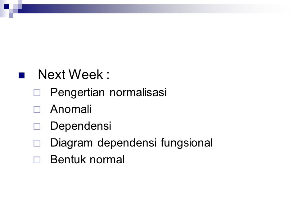 Next Week : Pengertian normalisasi Anomali Dependensi