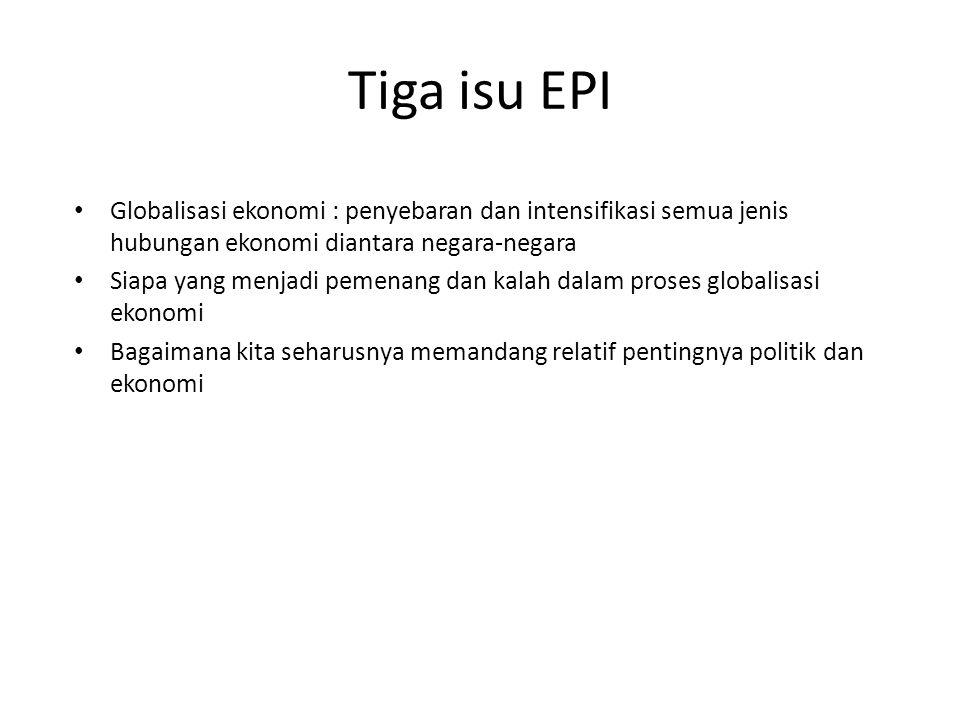 Tiga isu EPI Globalisasi ekonomi : penyebaran dan intensifikasi semua jenis hubungan ekonomi diantara negara-negara.