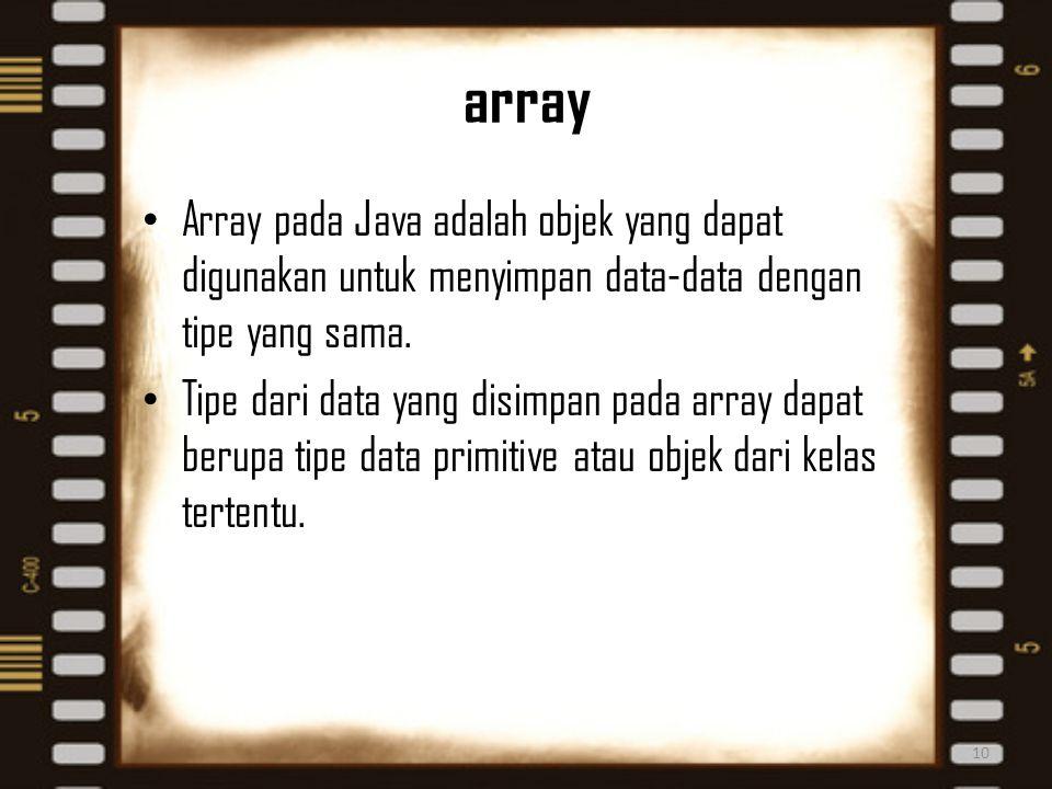 array Array pada Java adalah objek yang dapat digunakan untuk menyimpan data-data dengan tipe yang sama.