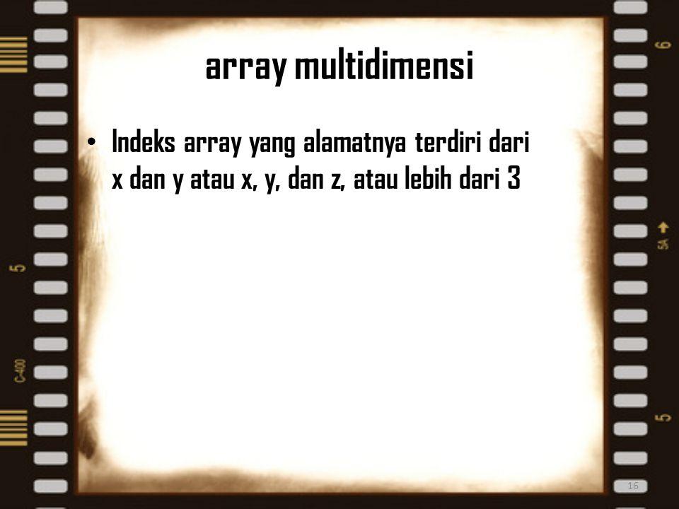 array multidimensi Indeks array yang alamatnya terdiri dari x dan y atau x, y, dan z, atau lebih dari 3.