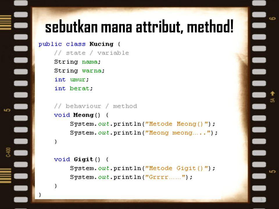 sebutkan mana attribut, method!