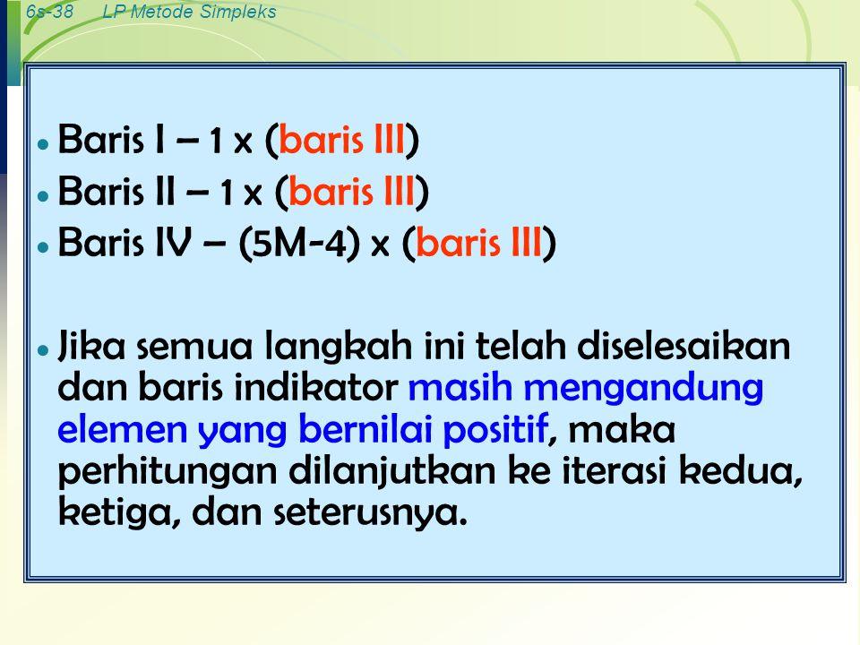 Baris I – 1 x (baris III) Baris II – 1 x (baris III) Baris IV – (5M-4) x (baris III)