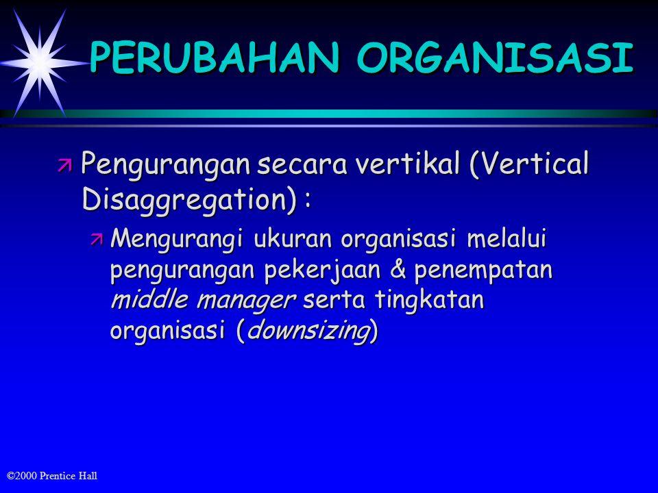 PERUBAHAN ORGANISASI Pengurangan secara vertikal (Vertical Disaggregation) :