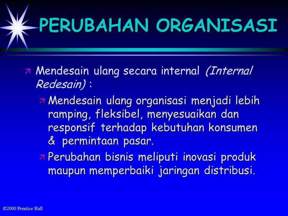 PERUBAHAN ORGANISASI Mendesain ulang secara internal (Internal Redesain) :