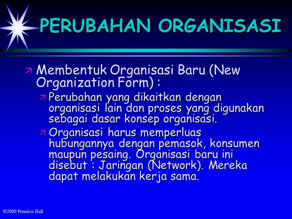 PERUBAHAN ORGANISASI Membentuk Organisasi Baru (New Organization Form) :