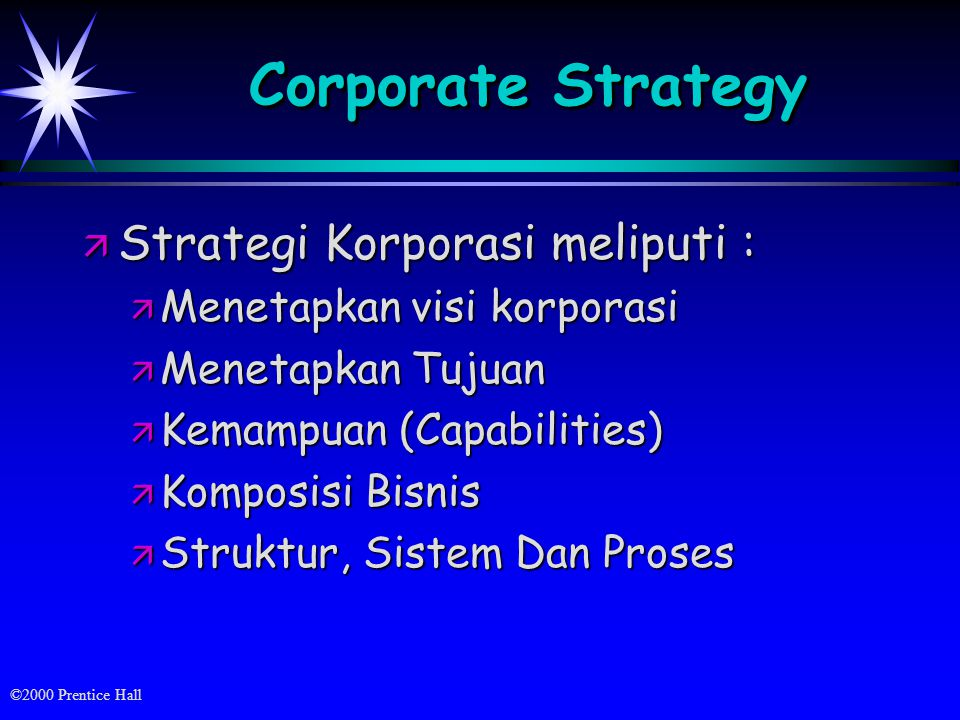 Corporate Strategy Strategi Korporasi meliputi :