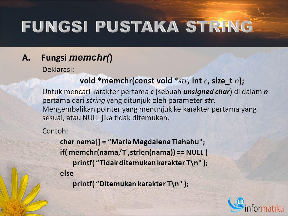 FUNGSI PUSTAKA STRING Fungsi memchr() Deklarasi: