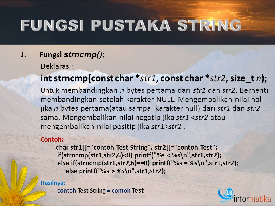 FUNGSI PUSTAKA STRING Fungsi strncmp(); Deklarasi: int strncmp(const char *str1, const char *str2, size_t n);