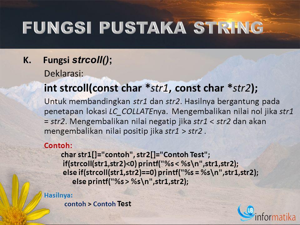 FUNGSI PUSTAKA STRING int strcoll(const char *str1, const char *str2);