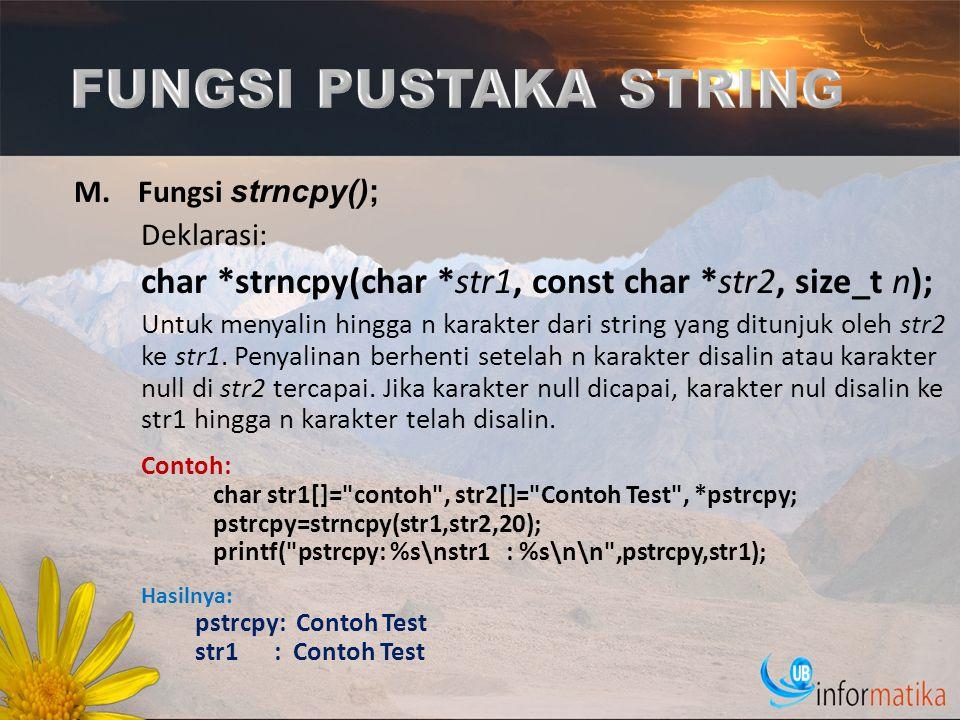 FUNGSI PUSTAKA STRING Fungsi strncpy(); Deklarasi: char *strncpy(char *str1, const char *str2, size_t n);