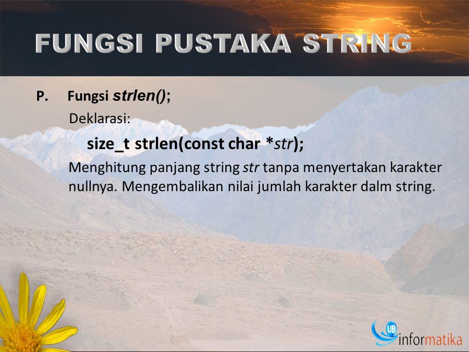 FUNGSI PUSTAKA STRING size_t strlen(const char *str); Fungsi strlen();