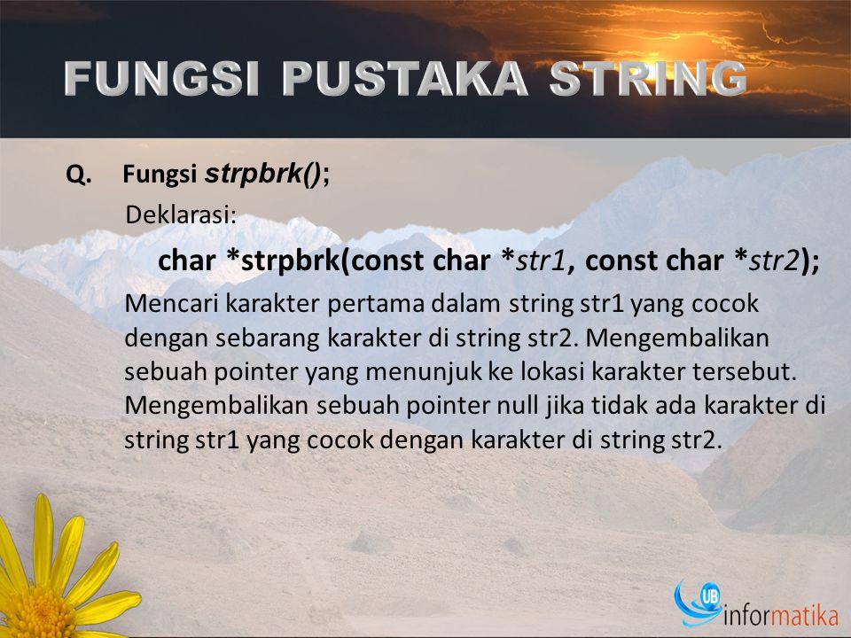 FUNGSI PUSTAKA STRING Fungsi strpbrk(); Deklarasi: char *strpbrk(const char *str1, const char *str2);