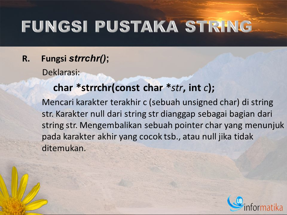 FUNGSI PUSTAKA STRING char *strrchr(const char *str, int c);