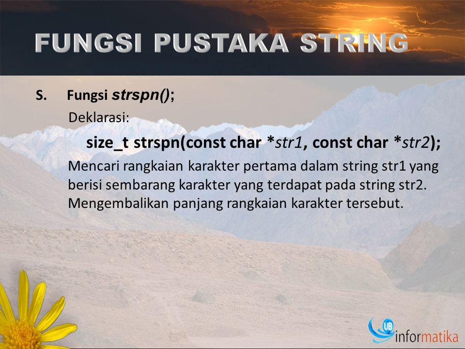 FUNGSI PUSTAKA STRING Fungsi strspn(); Deklarasi: size_t strspn(const char *str1, const char *str2);