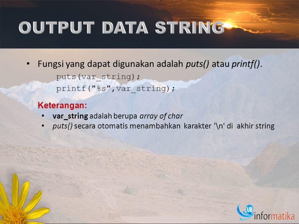 OUTPUT DATA STRING Fungsi yang dapat digunakan adalah puts() atau printf(). puts(var_string); printf( %s ,var_string);
