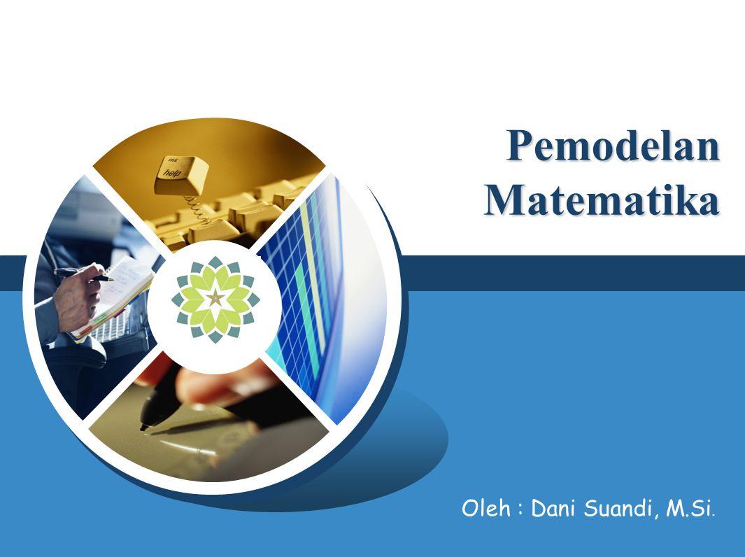 Pemodelan Matematika Oleh : Dani Suandi, M.Si.