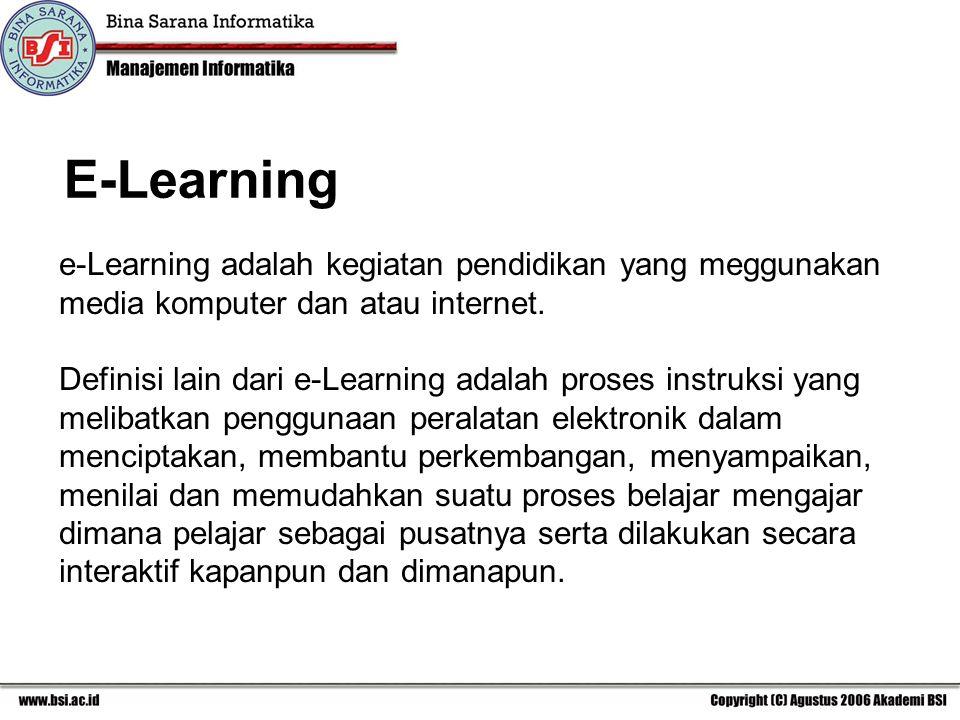 E-Learning e-Learning adalah kegiatan pendidikan yang meggunakan media komputer dan atau internet.