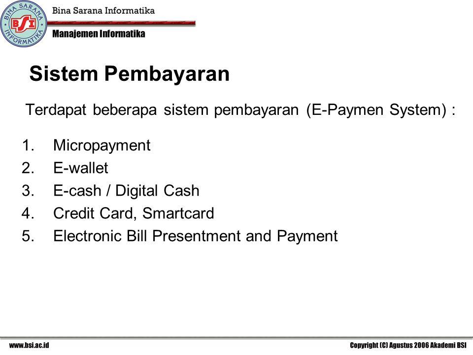 Sistem Pembayaran Terdapat beberapa sistem pembayaran (E-Paymen System) : Micropayment. E-wallet.