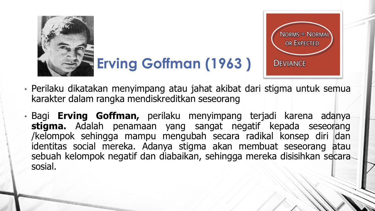 Erving Goffman (1963 ) Perilaku dikatakan menyimpang atau jahat akibat dari stigma untuk semua karakter dalam rangka mendiskreditkan seseorang.