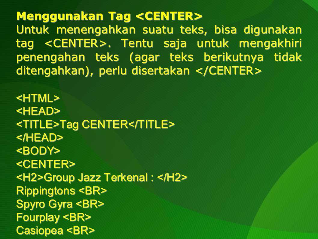 Menggunakan Tag <CENTER>