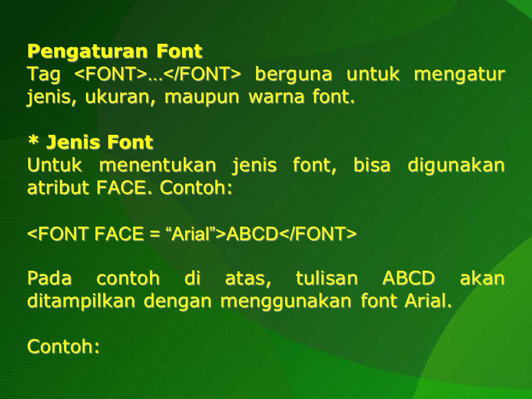 Pengaturan Font Tag <FONT>...</FONT> berguna untuk mengatur jenis, ukuran, maupun warna font. * Jenis Font.