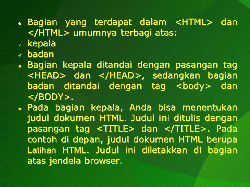 Bagian yang terdapat dalam <HTML> dan </HTML> umumnya terbagi atas: