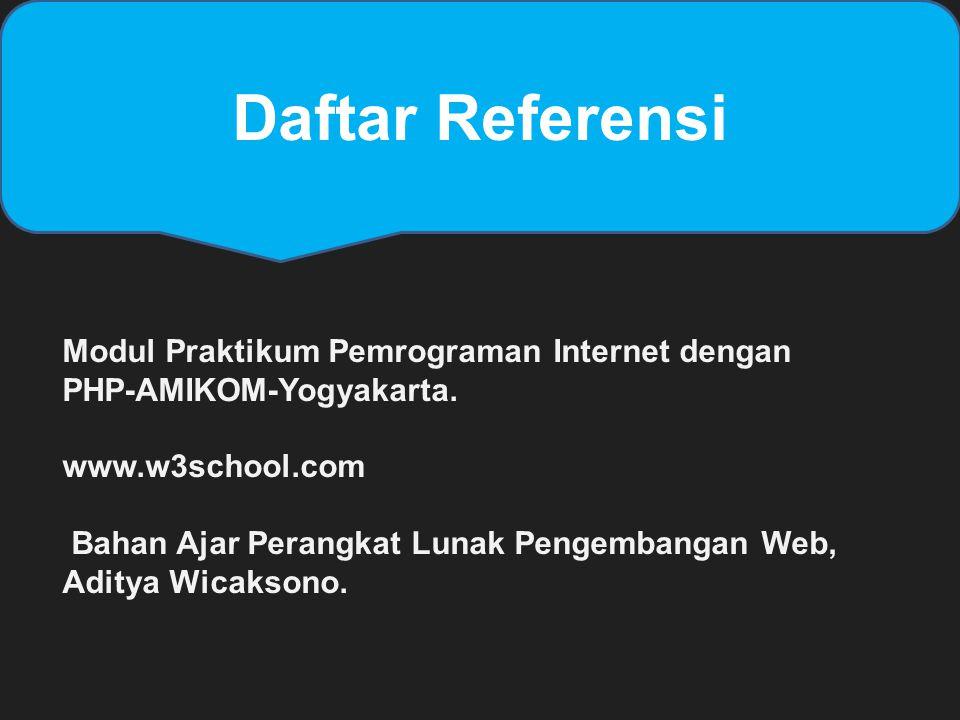 Daftar Referensi Modul Praktikum Pemrograman Internet dengan PHP-AMIKOM-Yogyakarta. www.w3school.com.