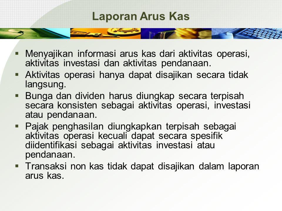 Laporan Arus Kas Menyajikan informasi arus kas dari aktivitas operasi, aktivitas investasi dan aktivitas pendanaan.