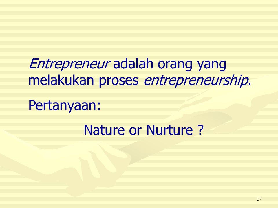 Entrepreneur adalah orang yang melakukan proses entrepreneurship.