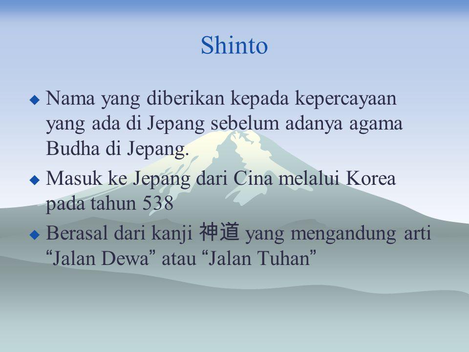 Shinto Nama yang diberikan kepada kepercayaan yang ada di Jepang sebelum adanya agama Budha di Jepang.