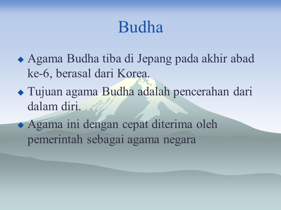 Budha Agama Budha tiba di Jepang pada akhir abad ke-6, berasal dari Korea. Tujuan agama Budha adalah pencerahan dari dalam diri.