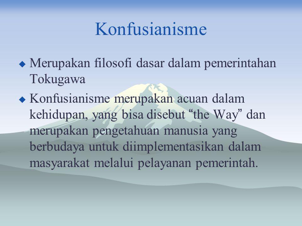 Konfusianisme Merupakan filosofi dasar dalam pemerintahan Tokugawa