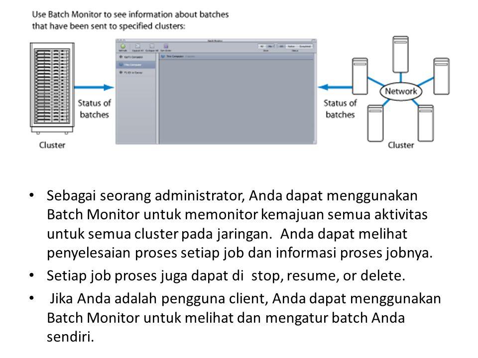 Sebagai seorang administrator, Anda dapat menggunakan Batch Monitor untuk memonitor kemajuan semua aktivitas untuk semua cluster pada jaringan. Anda dapat melihat penyelesaian proses setiap job dan informasi proses jobnya.