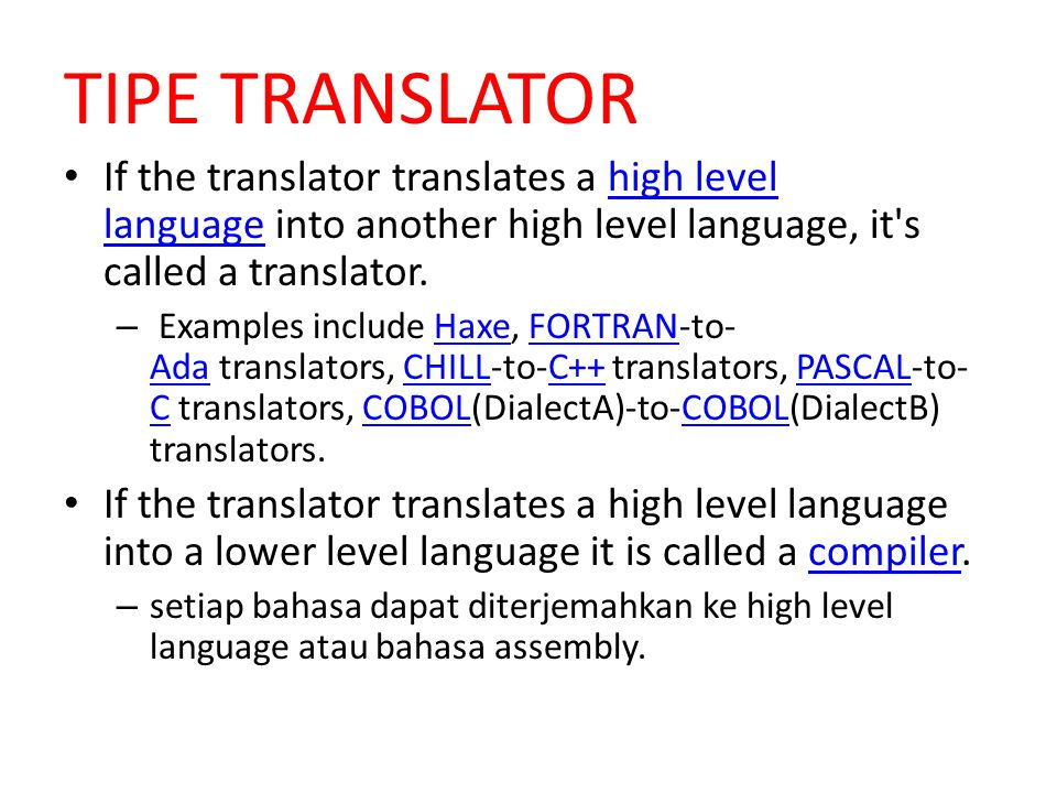 TIPE TRANSLATOR If the translator translates a high level language into another high level language, it s called a translator.
