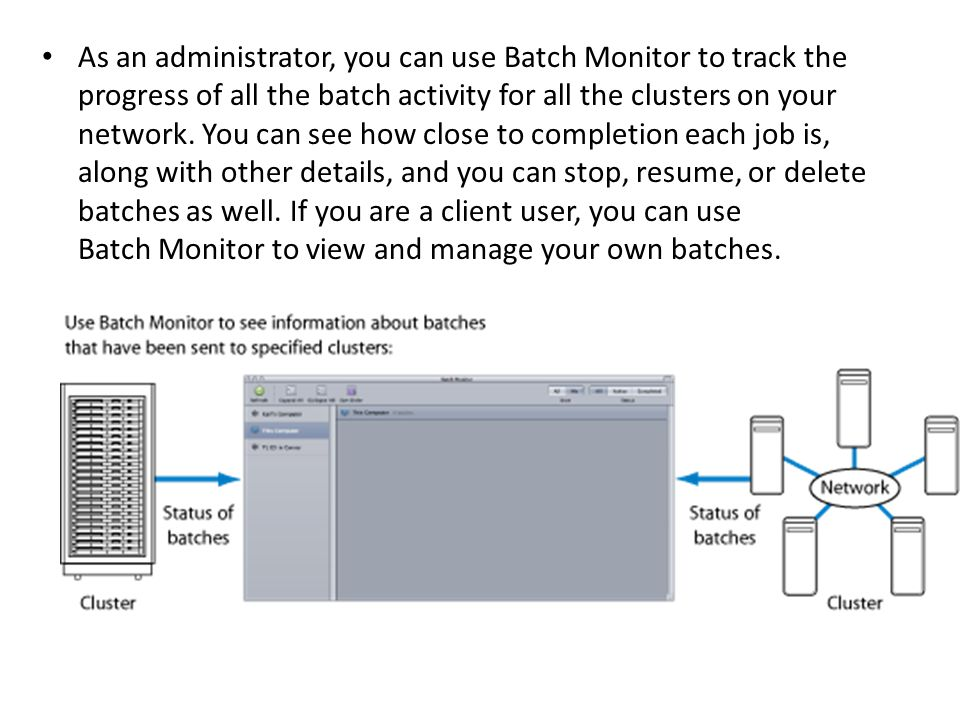 As an administrator, you can use Batch Monitor to track the progress of all the batch activity for all the clusters on your network.
