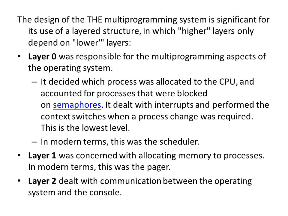 The design of the THE multiprogramming system is significant for its use of a layered structure, in which higher layers only depend on lower layers: