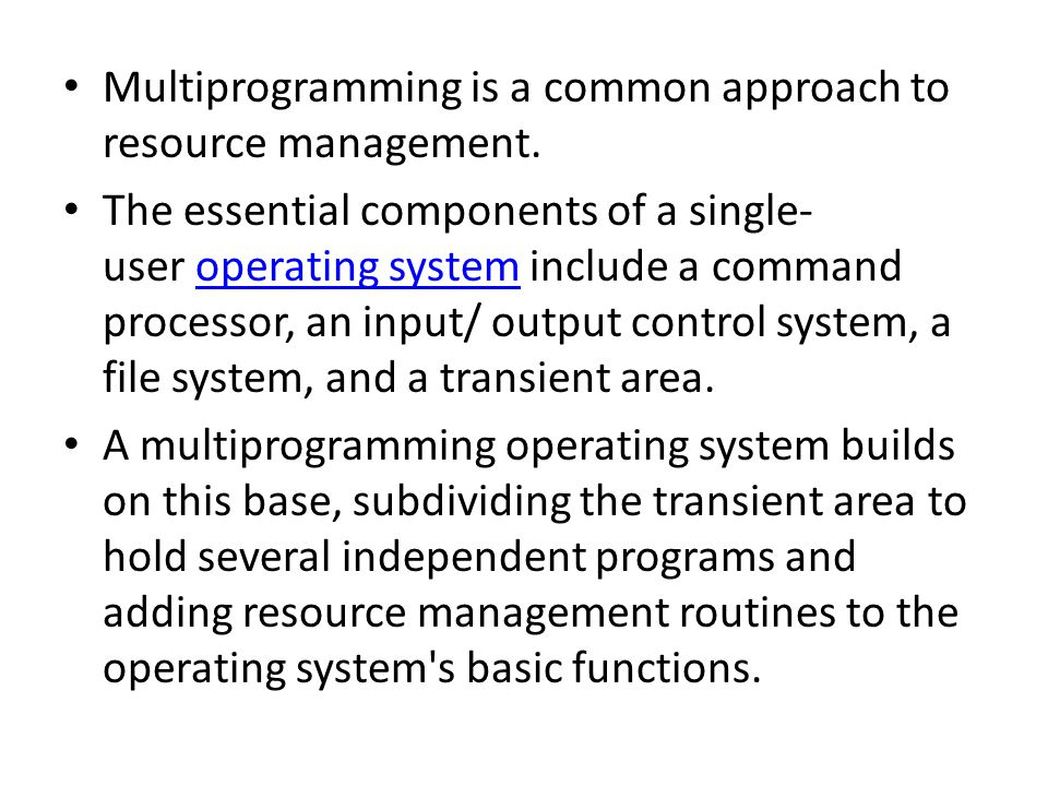 Multiprogramming is a common approach to resource management.