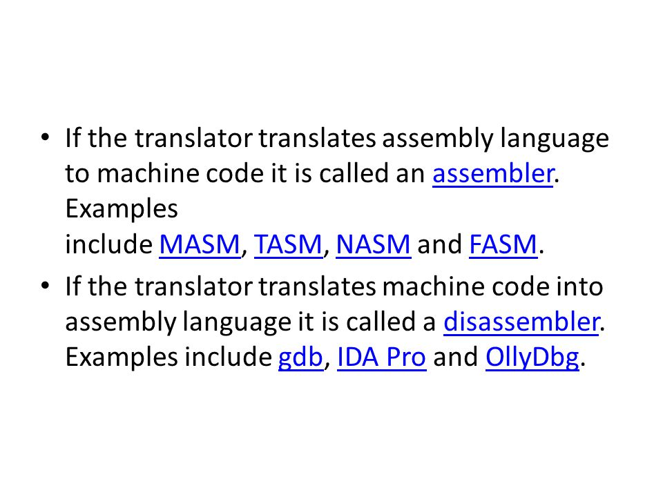 If the translator translates assembly language to machine code it is called an assembler. Examples include MASM, TASM, NASM and FASM.