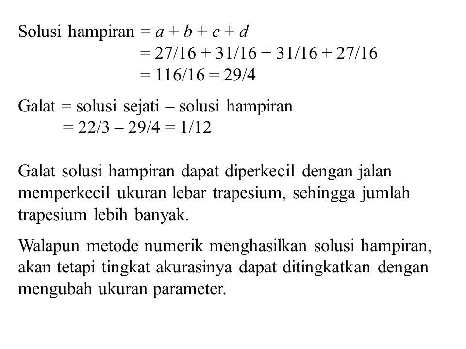 Solusi hampiran = a + b + c + d