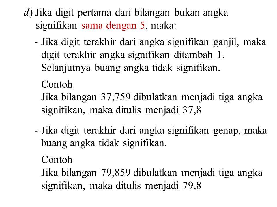 d) Jika digit pertama dari bilangan bukan angka signifikan sama dengan 5, maka: