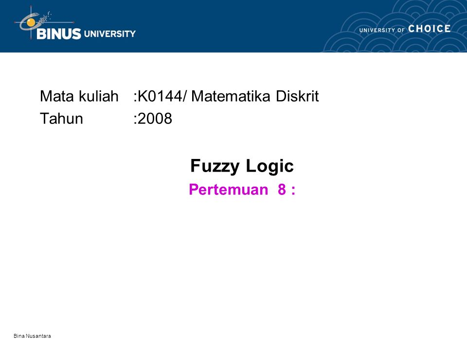 Mata kuliah :K0144/ Matematika Diskrit Tahun :2008 Fuzzy Logic