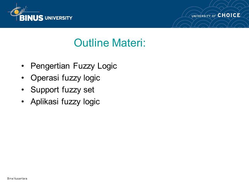 Outline Materi: Pengertian Fuzzy Logic Operasi fuzzy logic