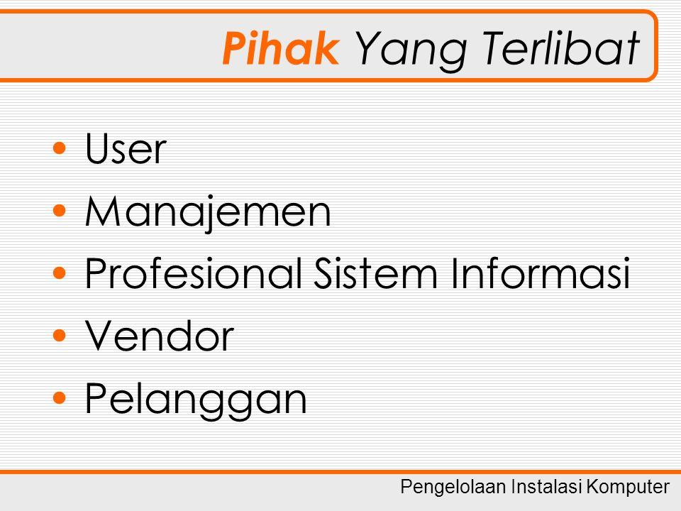 Pihak Yang Terlibat User Manajemen Profesional Sistem Informasi Vendor