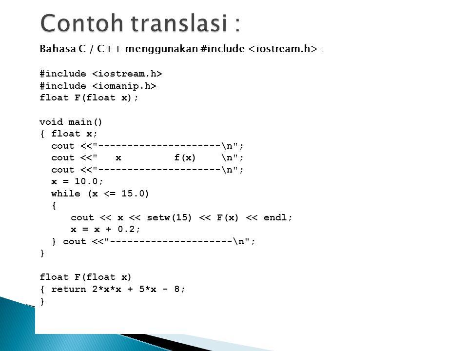 Contoh translasi : Bahasa C / C++ menggunakan #include <iostream.h> : #include <iostream.h> #include <iomanip.h>