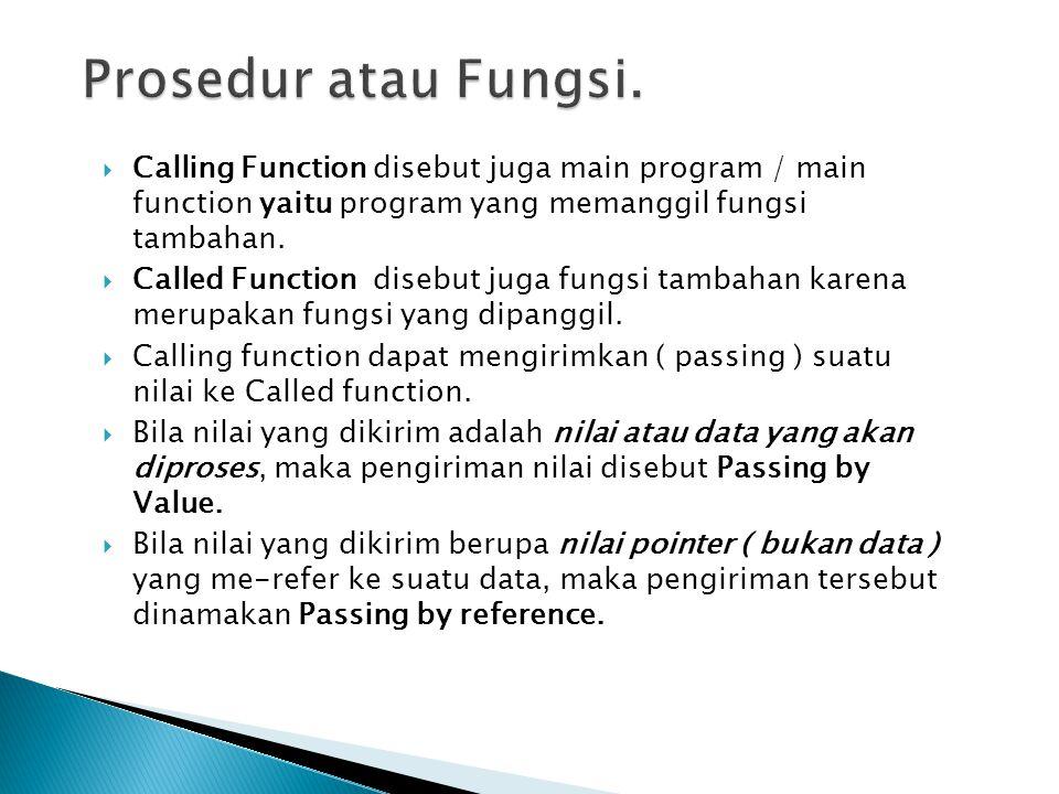 Prosedur atau Fungsi. Calling Function disebut juga main program / main function yaitu program yang memanggil fungsi tambahan.